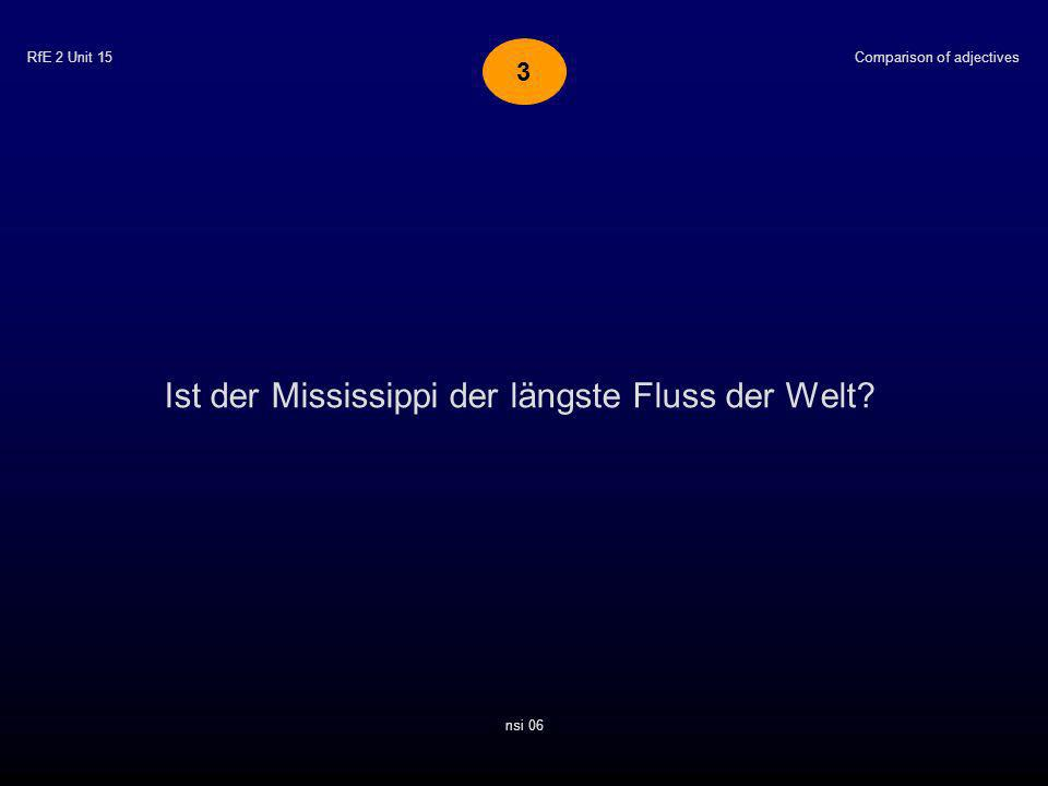 RfE 2 Unit 15 Ist der Mississippi der längste Fluss der Welt? Comparison of adjectives nsi 06 3