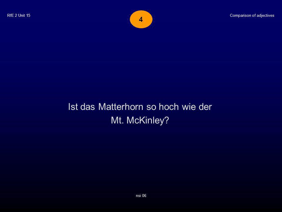 RfE 2 Unit 15 Ist das Matterhorn so hoch wie der Mt. McKinley? Comparison of adjectives nsi 06 4