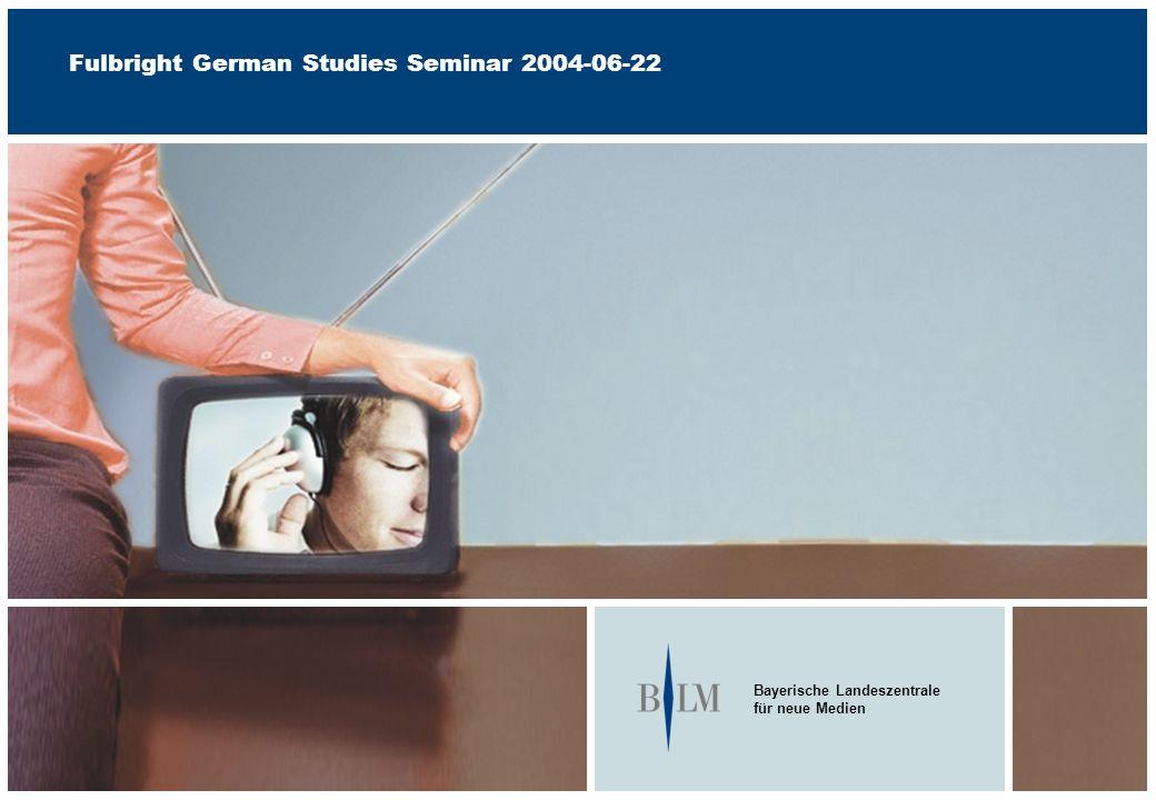 Bayerische Landeszentrale für neue Medien Fulbright German Studies Seminar 2004-06-22