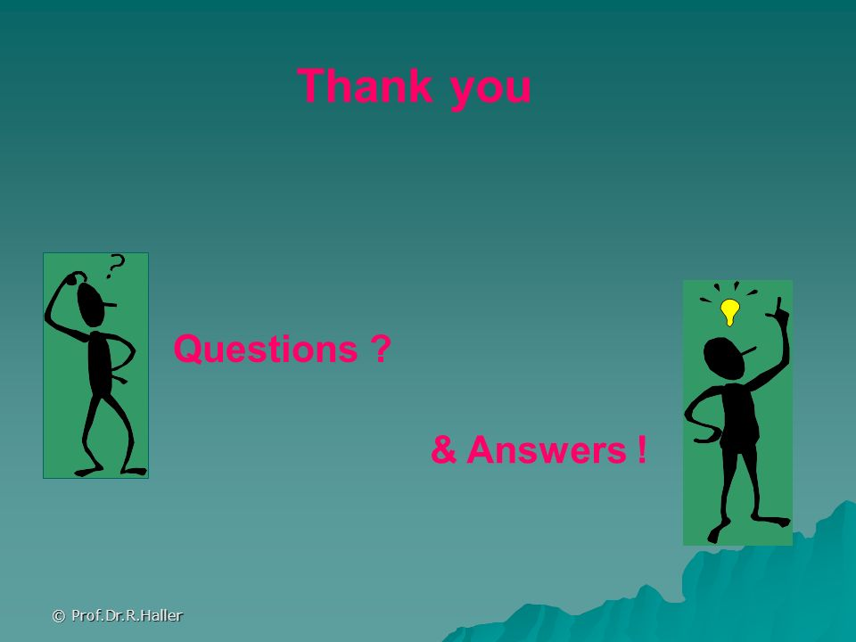 © Prof.Dr.R.Haller Thank you Questions ? & Answers !