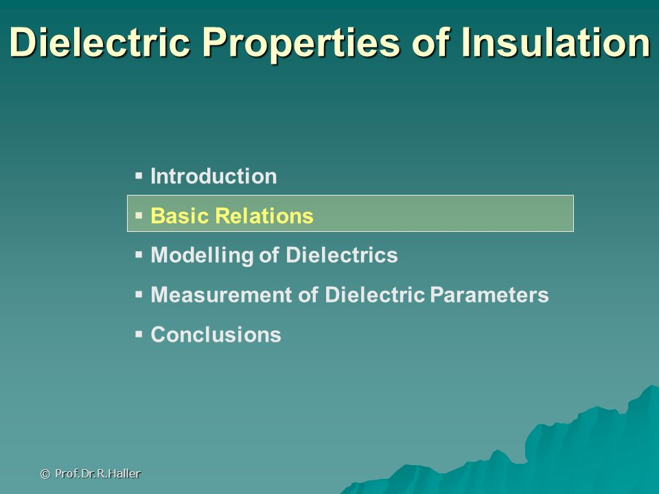 © Prof.Dr.R.Haller Dielectric Properties of Insulation Introduction Basic Relations Modelling of Dielectrics Measurement of Dielectric Parameters Conc