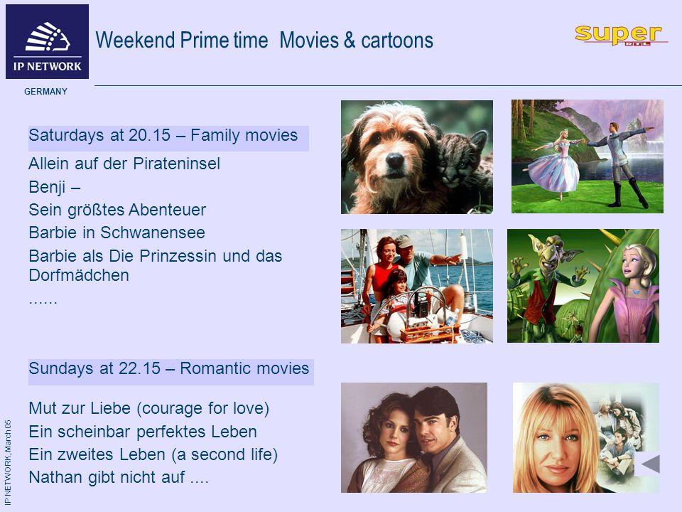 IP NETWORK, March 05 GERMANY Weekend Prime time Movies & cartoons Saturdays at 20.15 – Family movies Allein auf der Pirateninsel Benji – Sein größtes