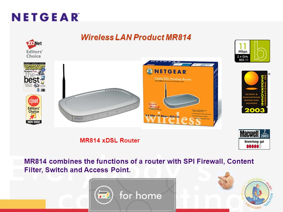Wireless LAN Product WGR614 WGR614 Cable/DSL 54 Mbps Wireless Router WGR614 combines the functions of a switch, Firewall und Wireless Access Point.