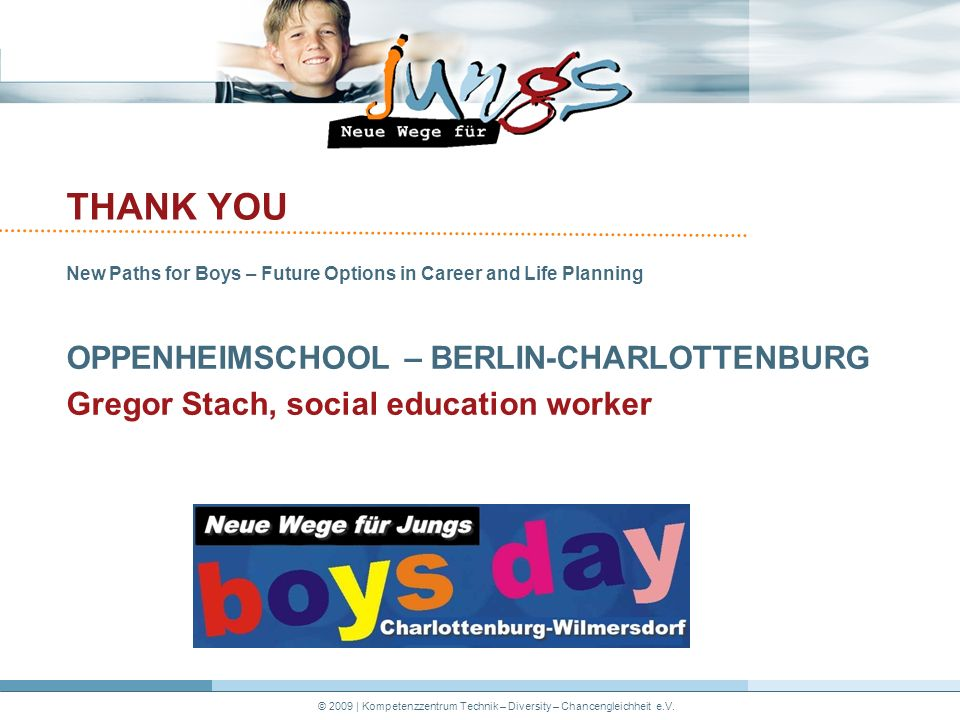 © 2009 | Kompetenzzentrum Technik – Diversity – Chancengleichheit e.V. THANK YOU New Paths for Boys – Future Options in Career and Life Planning OPPEN