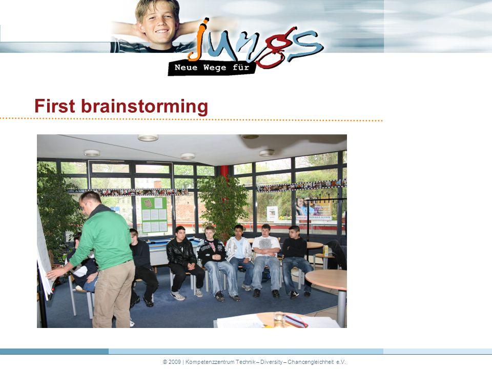 © 2009 | Kompetenzzentrum Technik – Diversity – Chancengleichheit e.V. First brainstorming