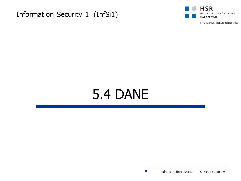 Andreas Steffen, 22.10.2013, 5-DNSSEC.pptx 19 Information Security 1 (InfSi1) 5.4 DANE