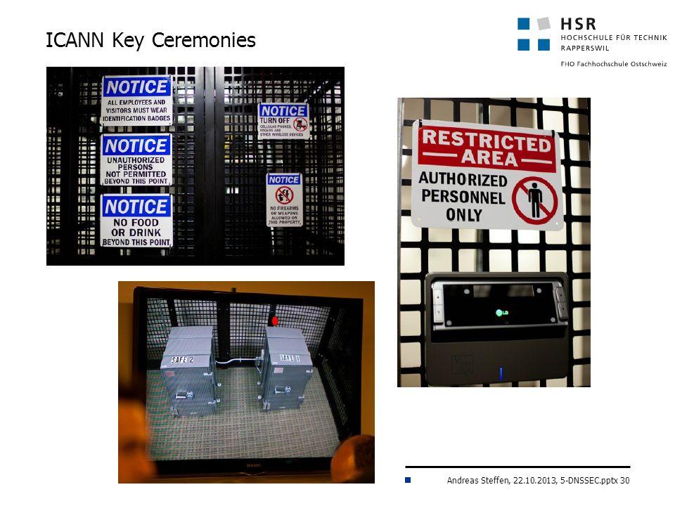 Andreas Steffen, 22.10.2013, 5-DNSSEC.pptx 30 ICANN Key Ceremonies
