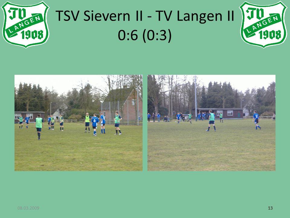 08.03.200913 TSV Sievern II - TV Langen II 0:6 (0:3)