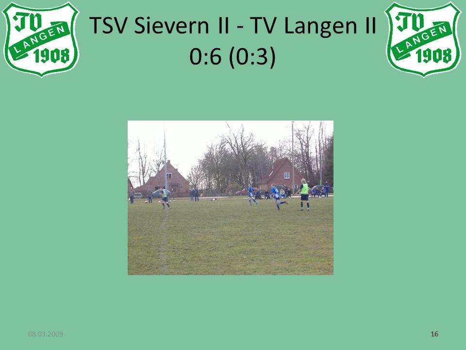 08.03.200916 TSV Sievern II - TV Langen II 0:6 (0:3)