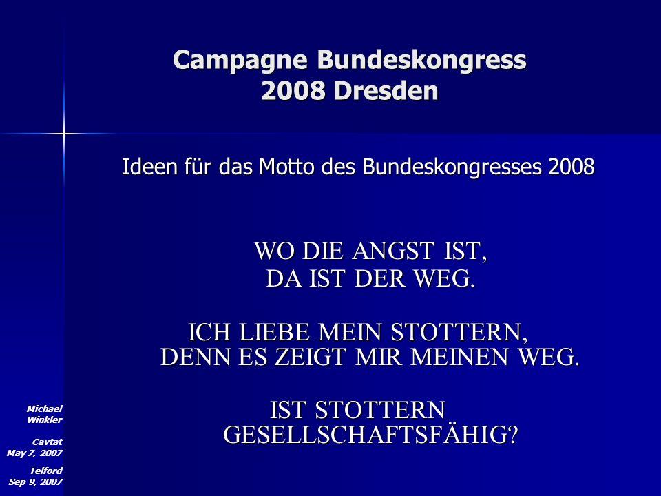 Michael Winkler Cavtat May 7, 2007 Telford Sep 9, 2007 Campagne Bundeskongress 2008 Dresden Ideen für das Motto des Bundeskongresses 2008 WO DIE ANGST IST, DA IST DER WEG.
