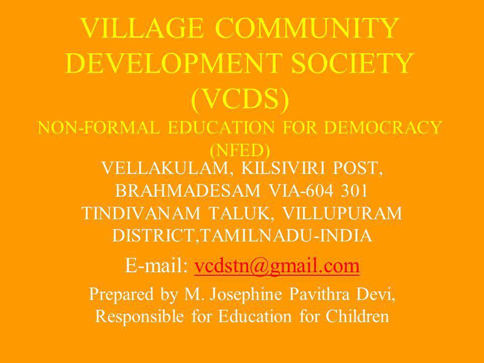VILLAGE COMMUNITY DEVELOPMENT SOCIETY (VCDS) NON-FORMAL EDUCATION FOR DEMOCRACY (NFED) VELLAKULAM, KILSIVIRI POST, BRAHMADESAM VIA-604 301 TINDIVANAM