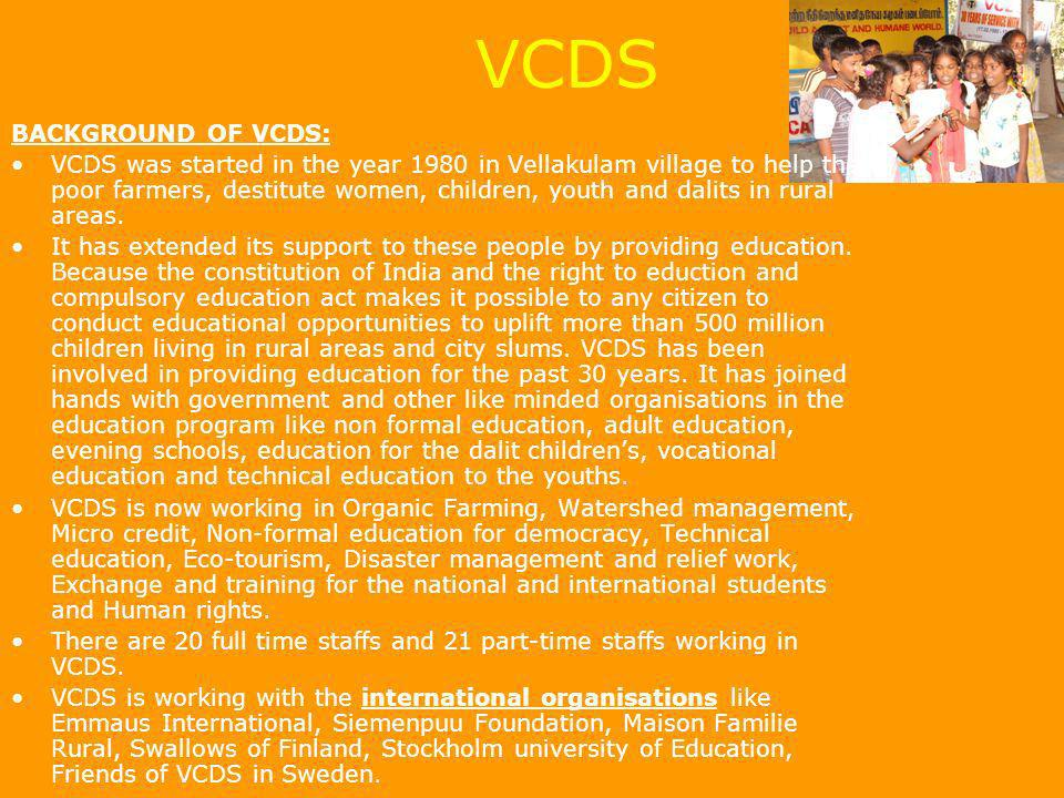 VCDS BACKGROUND OF VCDS: VCDS was started in the year 1980 in Vellakulam village to help the poor farmers, destitute women, children, youth and dalits