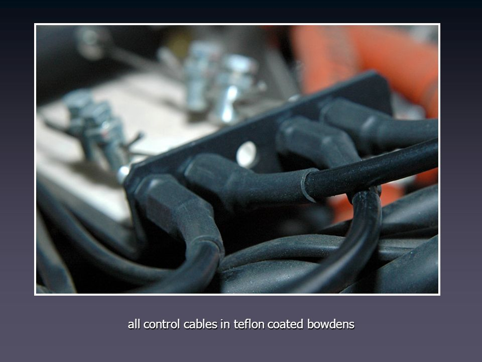 all control cables in teflon coated bowdens