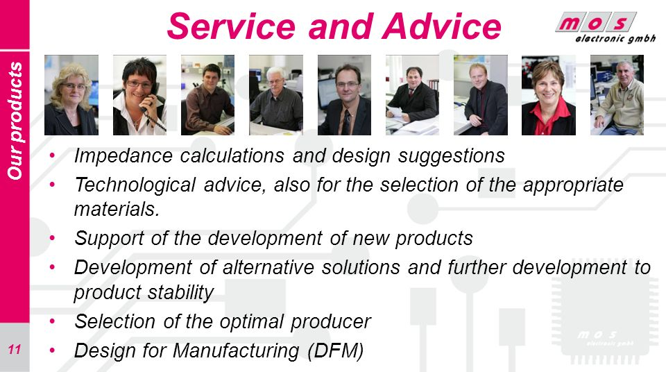 11 Service and Advice Our products Impedance calculations and design suggestions Technological advice, also for the selection of the appropriate mater