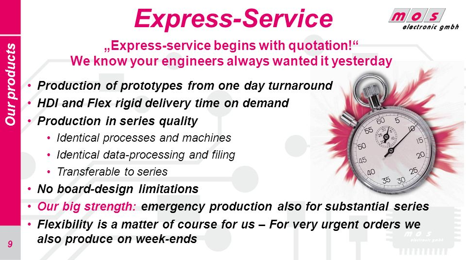 9 Express-Service Our products Express-service begins with quotation! We know your engineers always wanted it yesterday Production of prototypes from