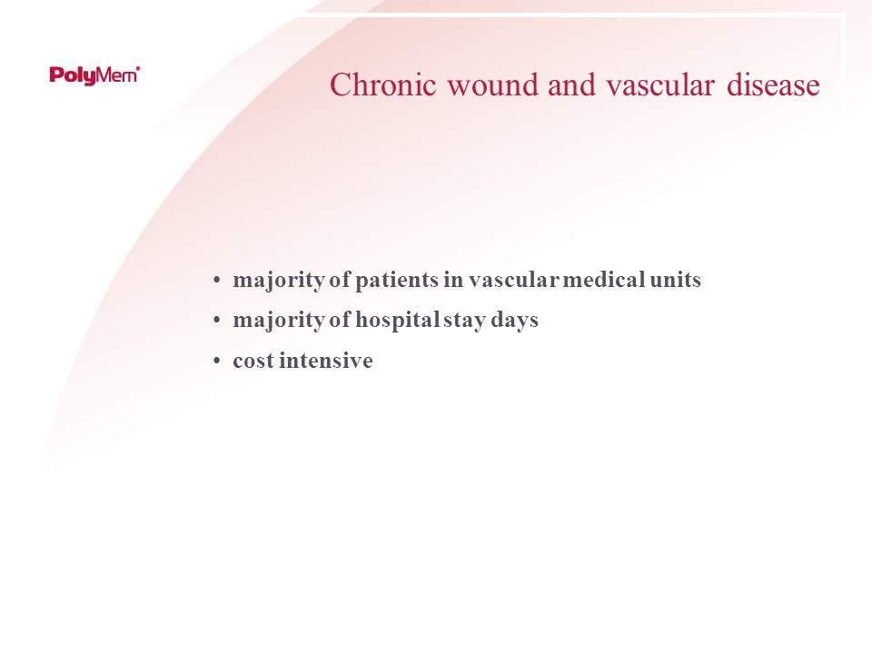 Chronic wound and vascular disease majority of patients in vascular medical units majority of hospital stay days cost intensive