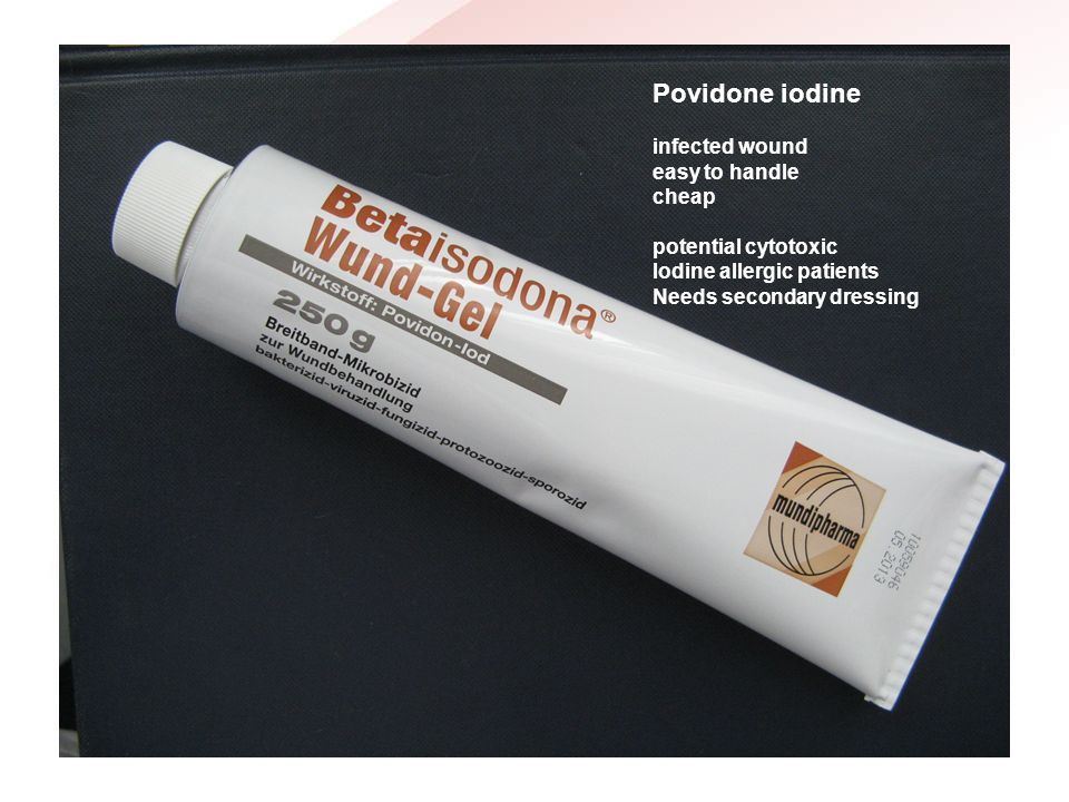 Povidone iodine infected wound easy to handle cheap potential cytotoxic Iodine allergic patients Needs secondary dressing