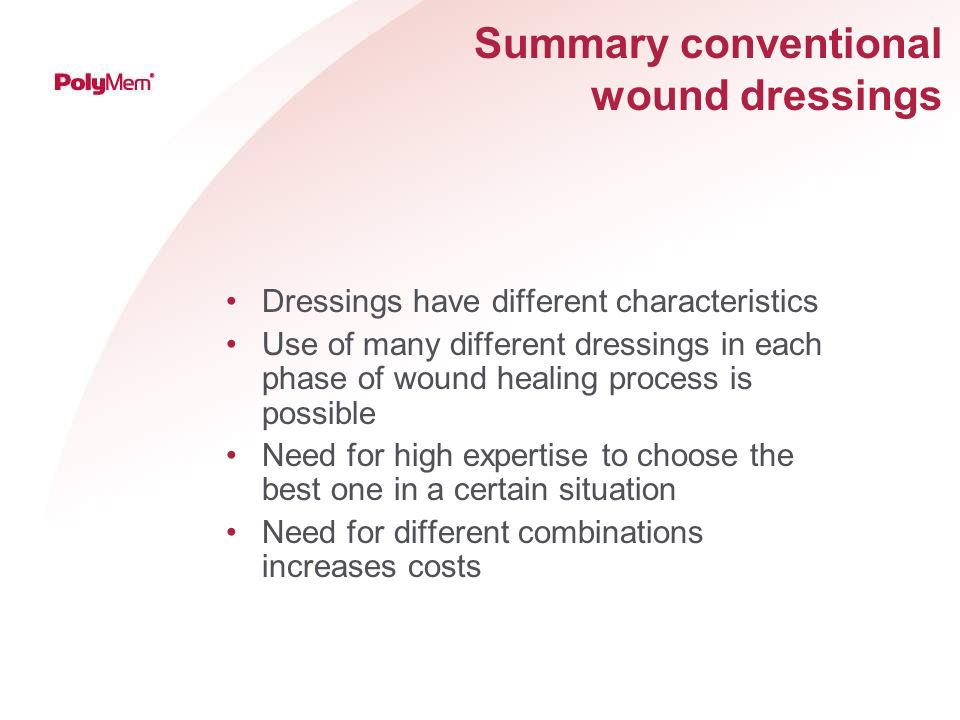 Summary conventional wound dressings Dressings have different characteristics Use of many different dressings in each phase of wound healing process i