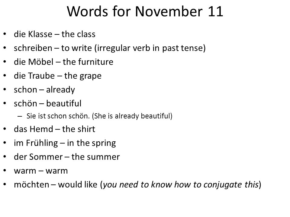 Words for November 11 die Klasse – the class schreiben – to write (irregular verb in past tense) die Möbel – the furniture die Traube – the grape scho