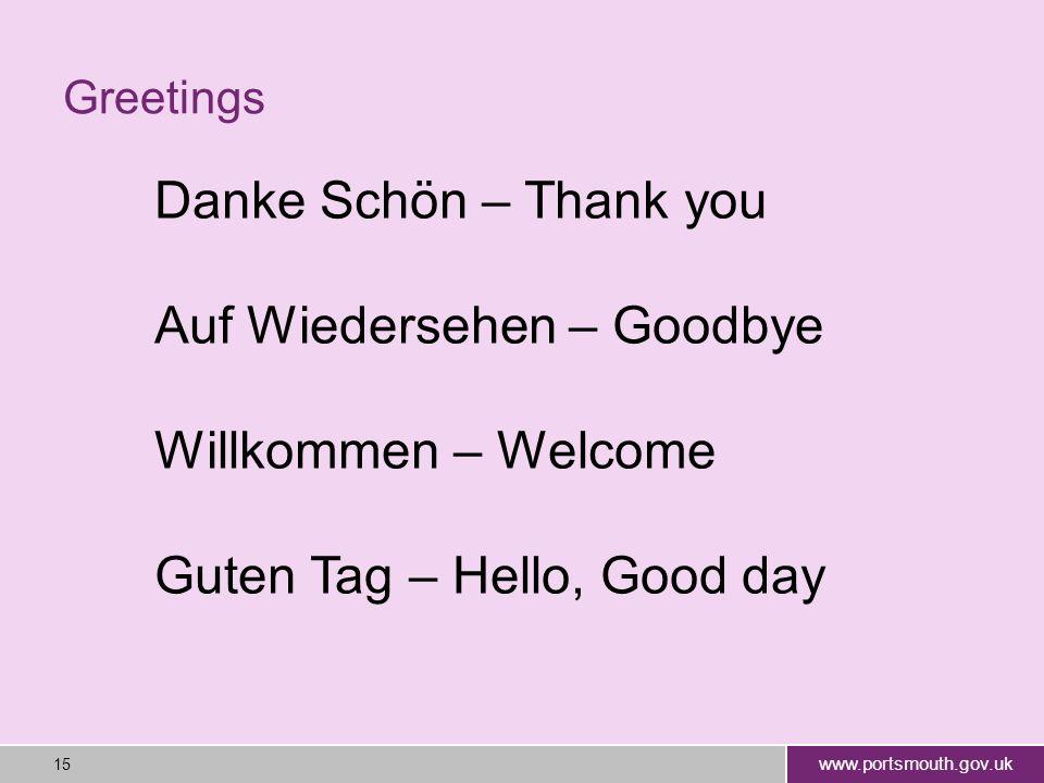 www.portsmouth.gov.uk 15 Greetings Danke Schön – Thank you Auf Wiedersehen – Goodbye Willkommen – Welcome Guten Tag – Hello, Good day