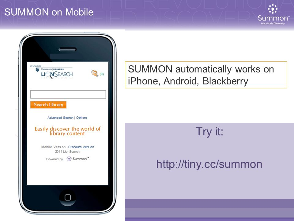 SUMMON on Mobile Try it: http://tiny.cc/summon SUMMON automatically works on iPhone, Android, Blackberry