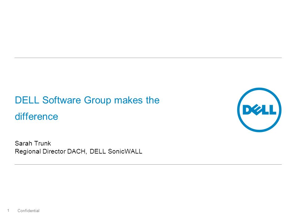 DELL Software Group makes the difference Sarah Trunk Regional Director DACH, DELL SonicWALL Confidential 1