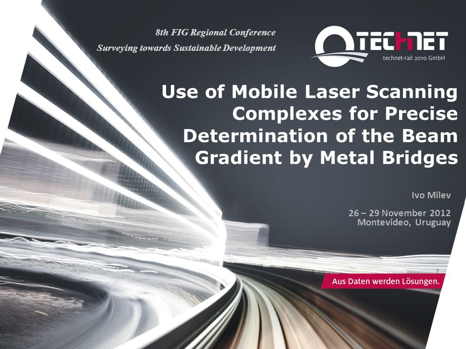 Use of Mobile Laser Scanning Complexes for Precise Determination of the Beam Gradient by Metal Bridges 8th FIG Regional Conference Surveying towards S