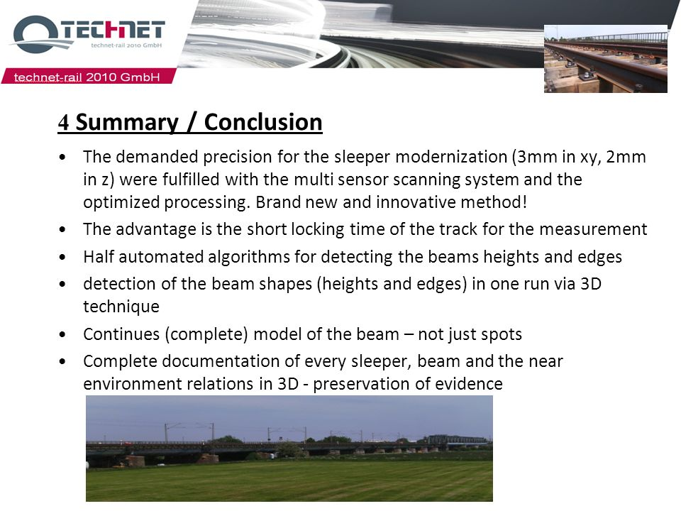4 Summary / Conclusion The demanded precision for the sleeper modernization (3mm in xy, 2mm in z) were fulfilled with the multi sensor scanning system