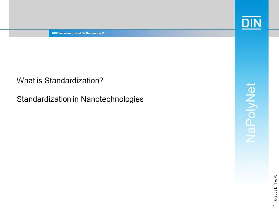 DIN Deutsches Institut für Normung e. V. NaPolyNet © 2009 DIN e. V. 1 What is Standardization? Standardization in Nanotechnologies