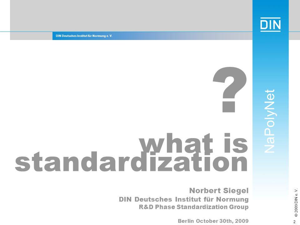DIN Deutsches Institut für Normung e. V. NaPolyNet © 2009 DIN e. V. 2 ? what is standardization Norbert Siegel DIN Deutsches Institut für Normung R&D