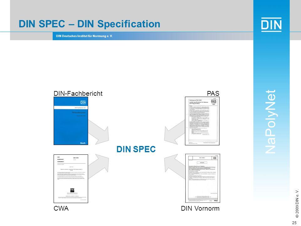 DIN Deutsches Institut für Normung e. V. NaPolyNet © 2009 DIN e. V. 25 DIN SPEC – DIN Specification DIN-FachberichtPAS DIN VornormCWA DIN SPEC