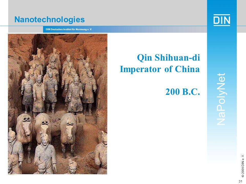 DIN Deutsches Institut für Normung e. V. NaPolyNet © 2009 DIN e. V. 31 Nanotechnologies Qin Shihuan-di Imperator of China 200 B.C.