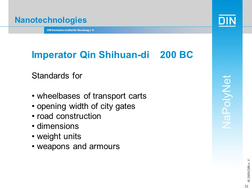 DIN Deutsches Institut für Normung e. V. NaPolyNet © 2009 DIN e. V. 32 Nanotechnologies Imperator Qin Shihuan-di 200 BC Standards for wheelbases of tr