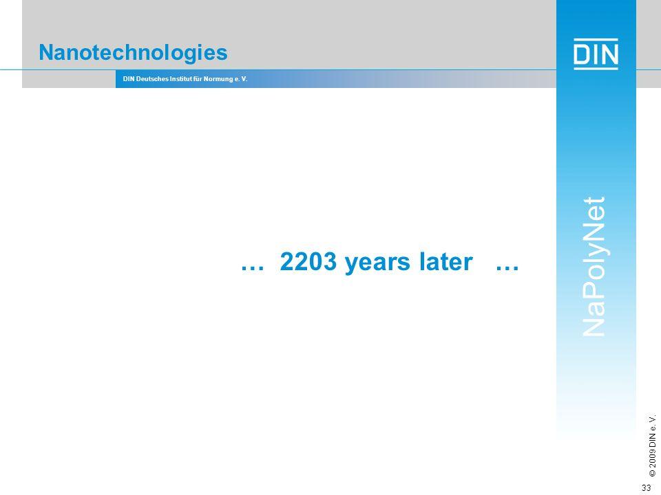 DIN Deutsches Institut für Normung e. V. NaPolyNet © 2009 DIN e. V. 33 Nanotechnologies … 2203 years later …