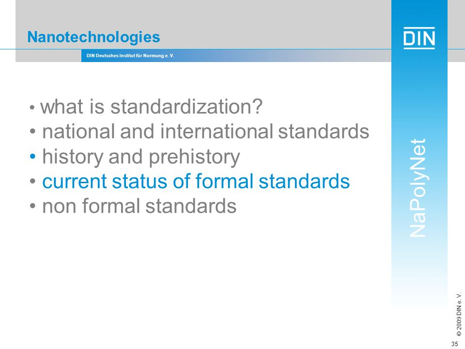 DIN Deutsches Institut für Normung e. V. NaPolyNet © 2009 DIN e. V. 35 Nanotechnologies what is standardization? national and international standards
