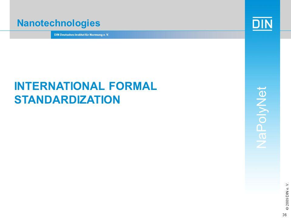 DIN Deutsches Institut für Normung e. V. NaPolyNet © 2009 DIN e. V. 36 Nanotechnologies INTERNATIONAL FORMAL STANDARDIZATION