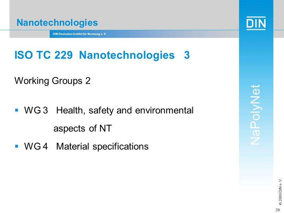 DIN Deutsches Institut für Normung e. V. NaPolyNet © 2009 DIN e. V. 39 Nanotechnologies ISO TC 229 Nanotechnologies 3 Working Groups 2 WG 3 Health, sa