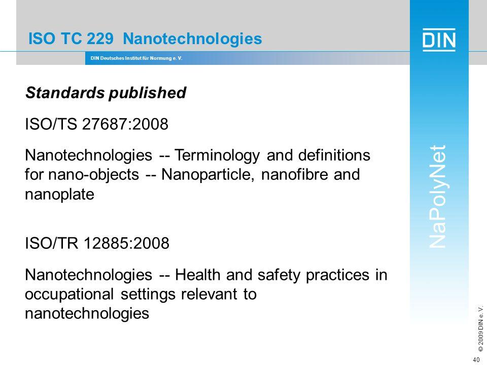 DIN Deutsches Institut für Normung e. V. NaPolyNet © 2009 DIN e. V. 40 ISO TC 229 Nanotechnologies Standards published ISO/TS 27687:2008 Nanotechnolog