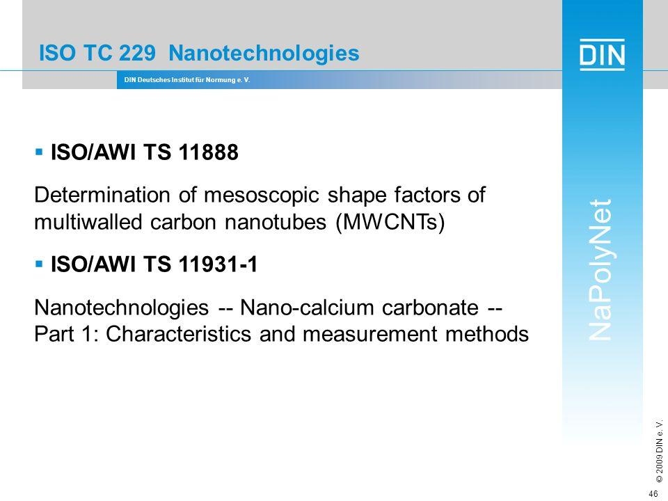DIN Deutsches Institut für Normung e. V. NaPolyNet © 2009 DIN e. V. 46 ISO TC 229 Nanotechnologies ISO/AWI TS 11888 Determination of mesoscopic shape