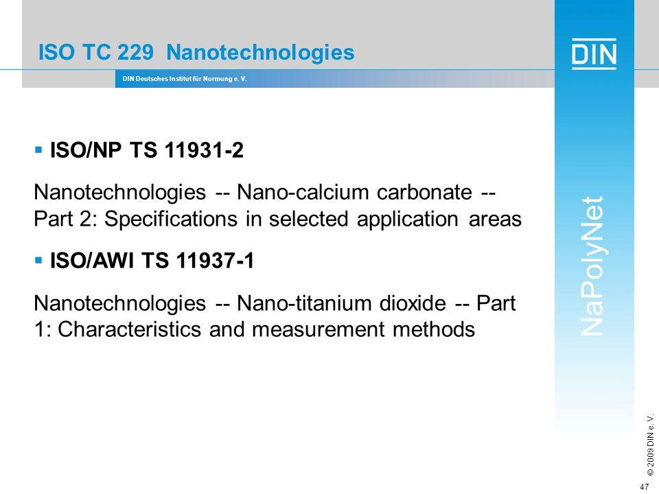 DIN Deutsches Institut für Normung e. V. NaPolyNet © 2009 DIN e. V. 47 ISO TC 229 Nanotechnologies ISO/NP TS 11931-2 Nanotechnologies -- Nano-calcium