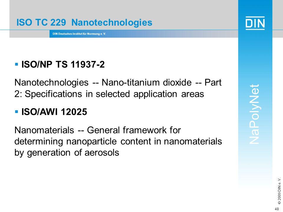 DIN Deutsches Institut für Normung e. V. NaPolyNet © 2009 DIN e. V. 48 ISO TC 229 Nanotechnologies ISO/NP TS 11937-2 Nanotechnologies -- Nano-titanium