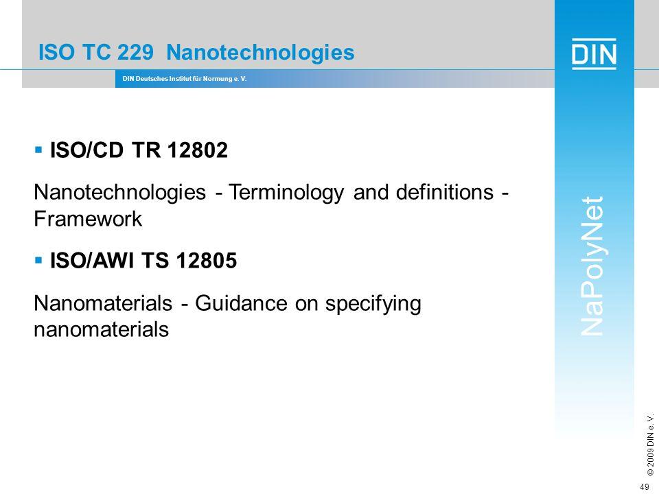 DIN Deutsches Institut für Normung e. V. NaPolyNet © 2009 DIN e. V. 49 ISO TC 229 Nanotechnologies ISO/CD TR 12802 Nanotechnologies - Terminology and