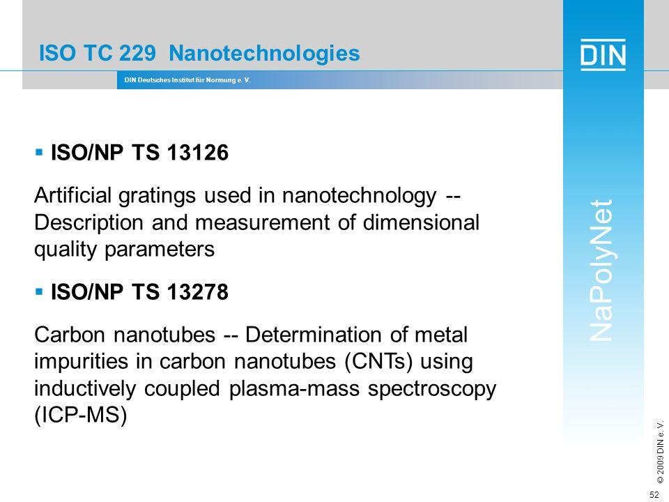 DIN Deutsches Institut für Normung e. V. NaPolyNet © 2009 DIN e. V. 52 ISO TC 229 Nanotechnologies ISO/NP TS 13126 Artificial gratings used in nanotec