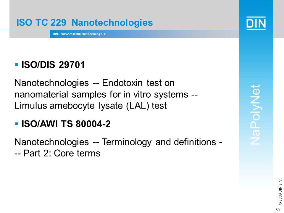 DIN Deutsches Institut für Normung e. V. NaPolyNet © 2009 DIN e. V. 53 ISO TC 229 Nanotechnologies ISO/DIS 29701 Nanotechnologies -- Endotoxin test on