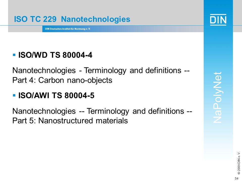 DIN Deutsches Institut für Normung e. V. NaPolyNet © 2009 DIN e. V. 54 ISO TC 229 Nanotechnologies ISO/WD TS 80004-4 Nanotechnologies - Terminology an