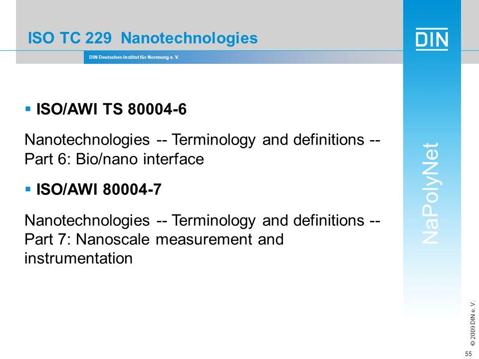 DIN Deutsches Institut für Normung e. V. NaPolyNet © 2009 DIN e. V. 55 ISO TC 229 Nanotechnologies ISO/AWI TS 80004-6 Nanotechnologies -- Terminology