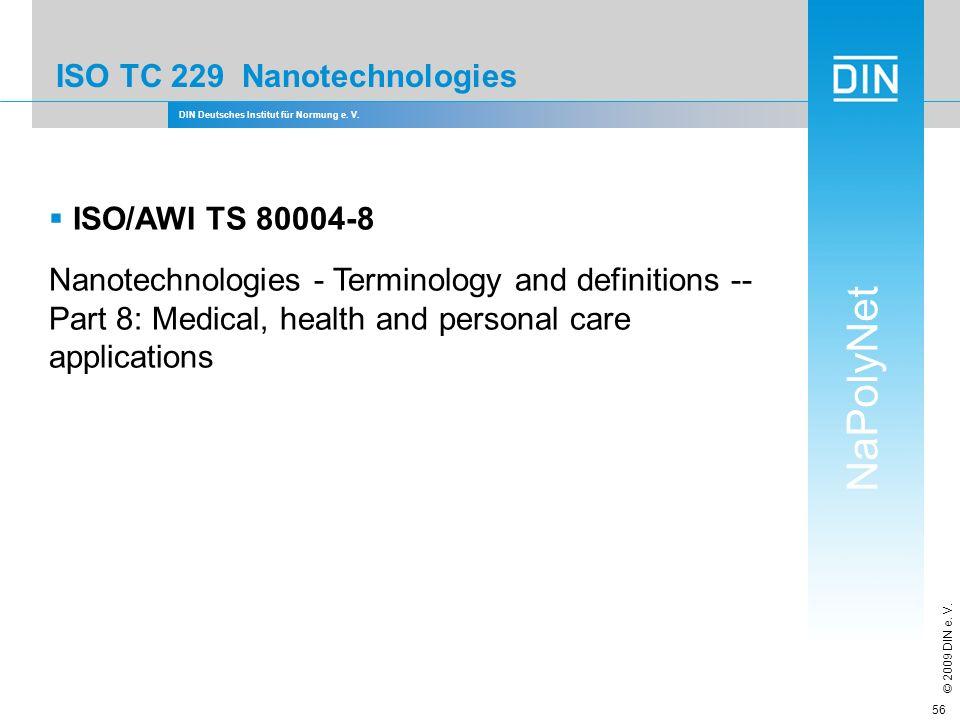 DIN Deutsches Institut für Normung e. V. NaPolyNet © 2009 DIN e. V. 56 ISO TC 229 Nanotechnologies ISO/AWI TS 80004-8 Nanotechnologies - Terminology a