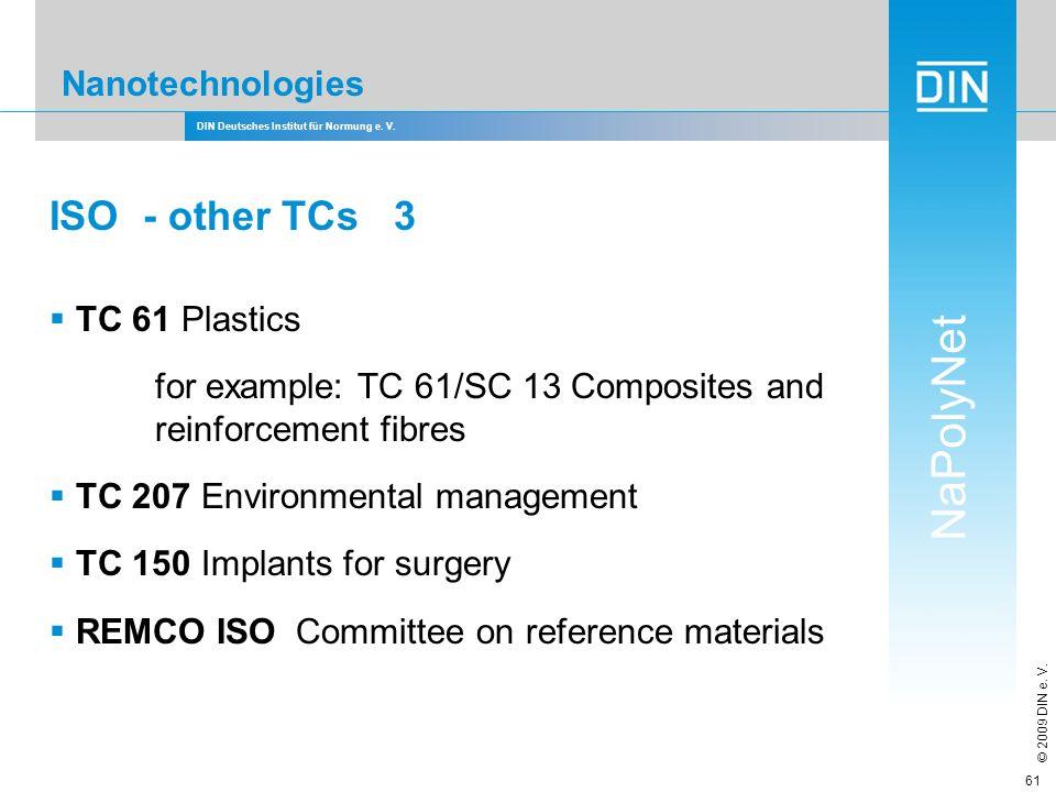 DIN Deutsches Institut für Normung e. V. NaPolyNet © 2009 DIN e. V. 61 Nanotechnologies ISO - other TCs 3 TC 61 Plastics for example: TC 61/SC 13 Comp
