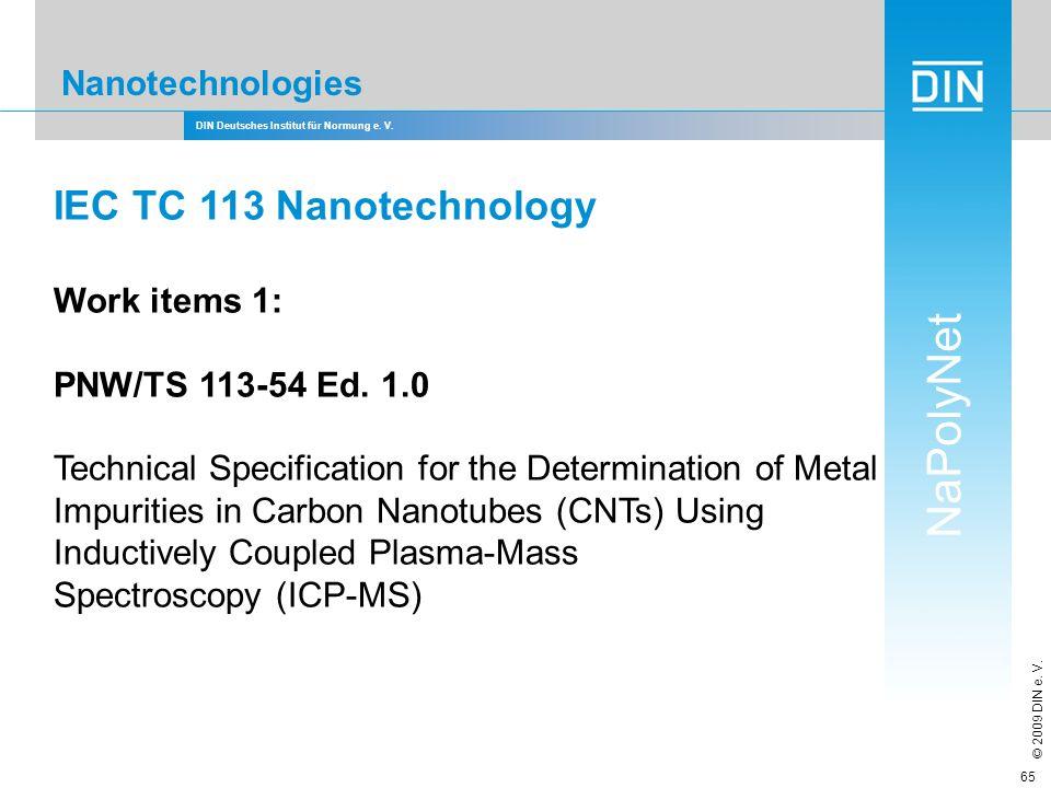 DIN Deutsches Institut für Normung e. V. NaPolyNet © 2009 DIN e. V. 65 Nanotechnologies IEC TC 113 Nanotechnology Work items 1: PNW/TS 113-54 Ed. 1.0