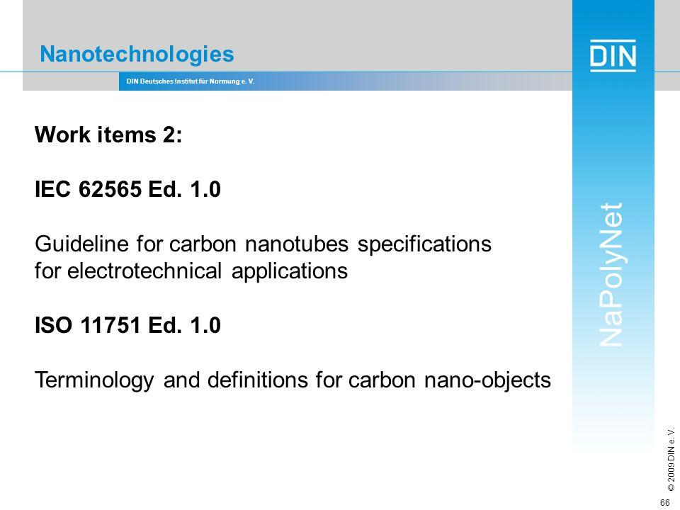 DIN Deutsches Institut für Normung e. V. NaPolyNet © 2009 DIN e. V. 66 Nanotechnologies Work items 2: IEC 62565 Ed. 1.0 Guideline for carbon nanotubes